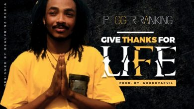 Photo of Pegger Ranking – Give Thanks For Life (Prod By GoodOvaEvil)