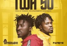 Photo of Amerado – Twa So ft. Fameye (Prod. By Two Bars)